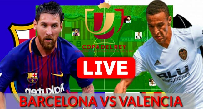 Barcelona vs Valencia Copa Del Rey Live Streaming